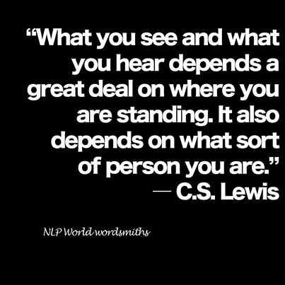 """C.S. Lewis quote - it depends on where you stand and who you are, towards what you will see in life"""""""